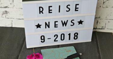 Reise-News 09-2018: Tipps und Angebote für Deine Reiseplanung